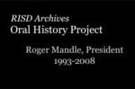 Oral History Interview with RISD President Roger Mandle, April 1, 2008, Part I by Roger Mandle, Ann Hudner, RISD Archives, Josh Backer, and Jack Lenk