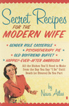 "Secret Recipes for the Modern Wife: all the dishes you'll need to make from the day you say ""I do"" until death (or divorce) do you part. by Nava Atlas"