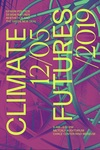 Climate Futures II, Design Politics, Design Natures, Aesthetics, and the Green New Deal by Liberal Arts Division, Experimental and Foundation Studies Division, and Anastasiia Raina