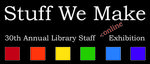 Stuff We Make | 30th Annual Library Staff Online Exhibition by Alecia Underhill and Fleet Library