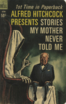 Alfred Hitchcock Presents Stories My Mother Never Told Me by Alfred Hitchcock, Visual + Material Resources, and Fleet Library