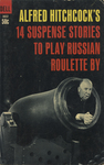 Alfred Hitchcock's 14 Suspense Stories to Play Russian Roulette By by Alfred Hitchcock, Visual + Material Resources, and Fleet Library
