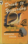 Drink to Yesterday by Manning Coles, Visual + Material Resources, and Fleet Library