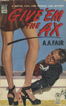 Give 'Em the Ax by A. A. Fair, Visual + Material Resources, and Fleet Library