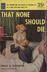 That None Should Die by Frank G. Slaughter, Visual + Material Resources, and Fleet Library