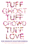 Tuff Ghost, Tuff Crowd, Tuff Love | Sculpture Biennial Graduate Exhibition
