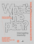 2018 What's the Plan? | Interior Architecture Graduate Biennial by Campus Exhibitions, Interior Architecture Department, and Liujun Liao