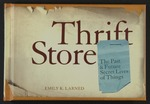 Thrift Store: the past & future secret lives of things by Emily Larned