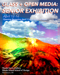 2019 Glass and Open Media Senior Exhibition by Campus Exhibtions, Glass Department, Film / Animation / Video Department, and Tara Gupta